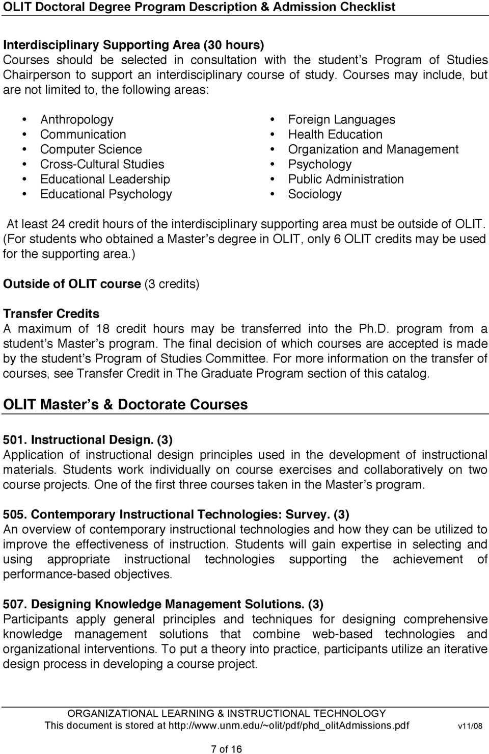 Health Education Organization and Management Psychology Public Administration Sociology At least 24 credit hours of the interdisciplinary supporting area must be outside of OLIT.