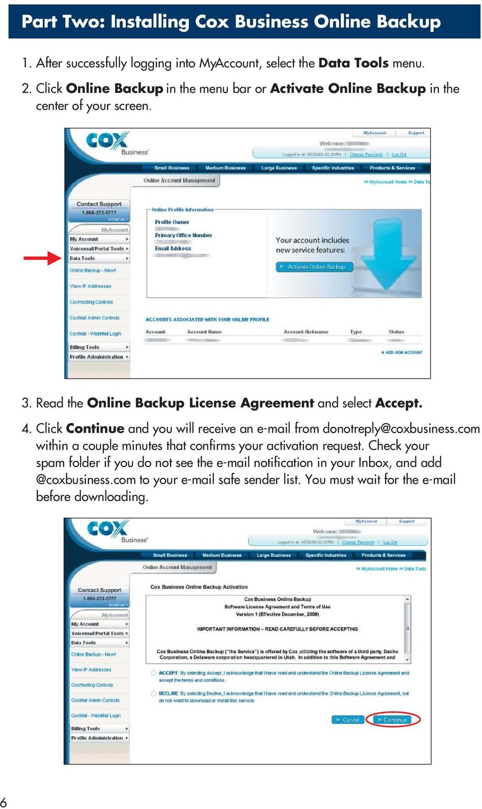Read the Online Backup License Agreement and select Accept. 4. Click Continue and you will receive an e-mail from donotreply@coxbusiness.