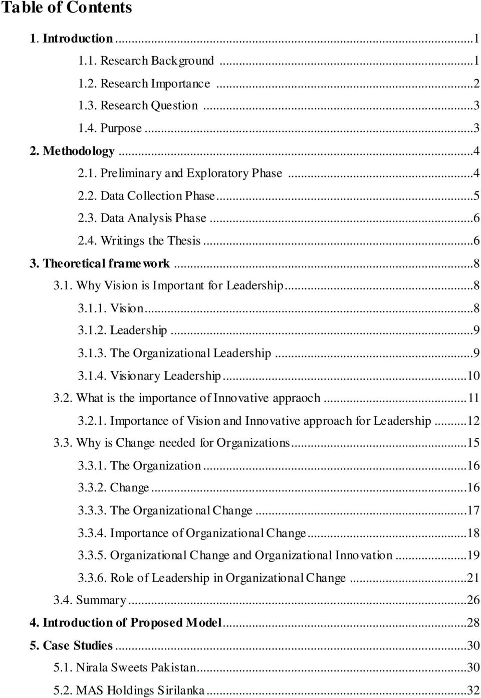 1.3. The Organizational Leadership...9 3.1.4. Visionary Leadership...10 3.2. What is the importance of Innovative appraoch... 11 3.2.1. Importance of Vision and Innovative approach for Leadership.