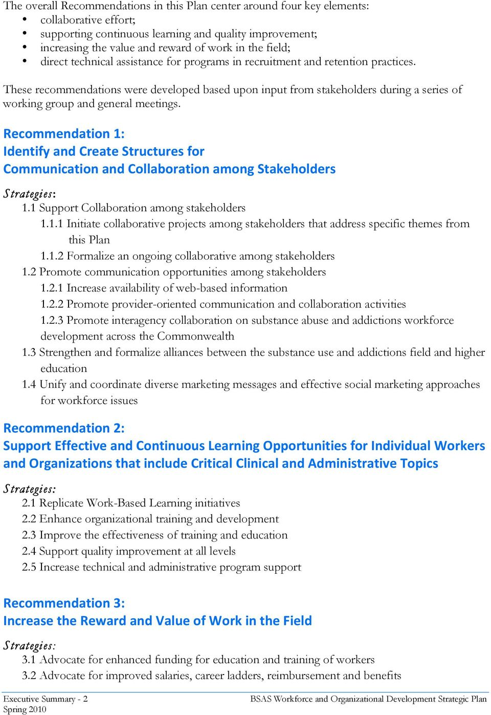 These recommendations were developed based upon input from stakeholders during a series of working group and general meetings.