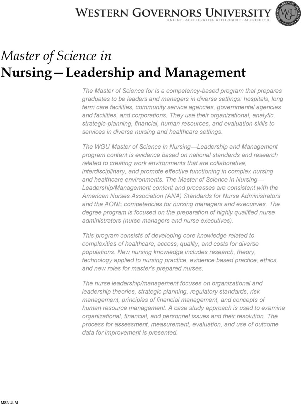 They use their organizational, analytic, strategic-planning, financial, human resources, and evaluation skills to services in diverse nursing and healthcare settings.