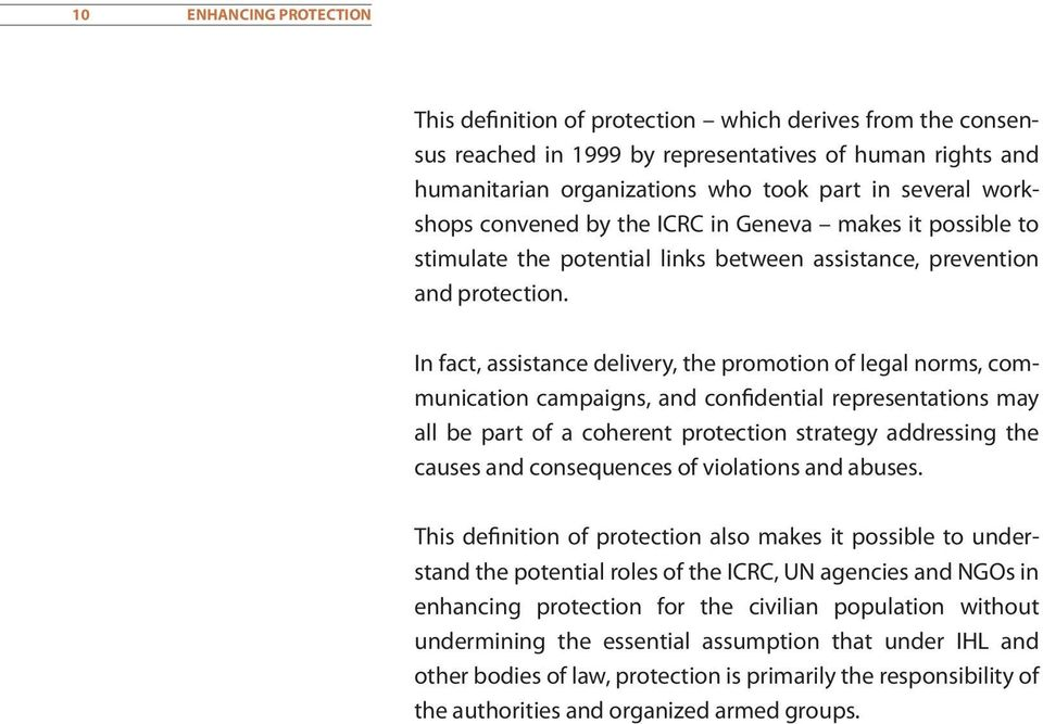 In fact, assistance delivery, the promotion of legal norms, communication campaigns, and confidential representations may all be part of a coherent protection strategy addressing the causes and