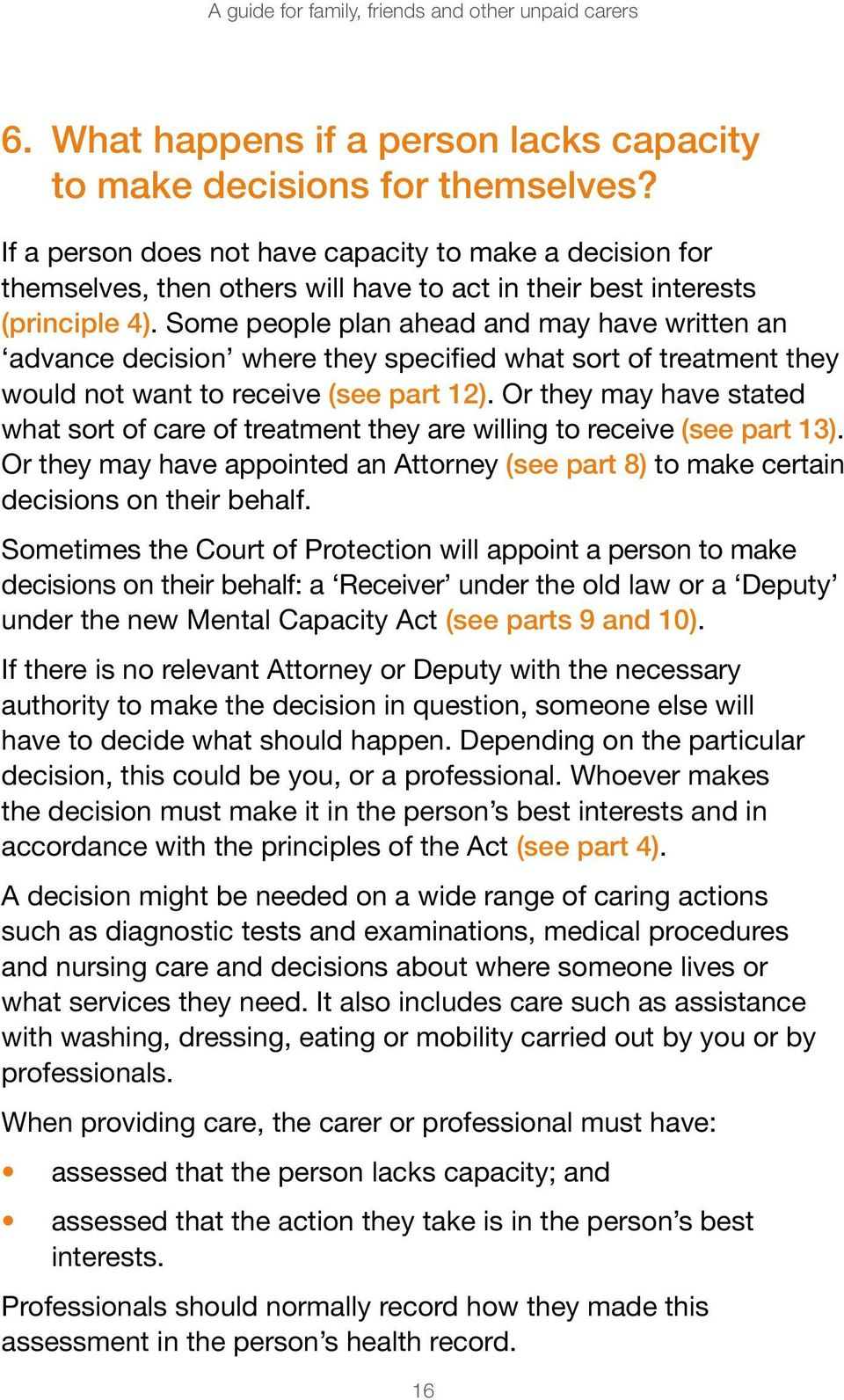 Some people plan ahead and may have written an advance decision where they specified what sort of treatment they would not want to receive (see part 12).