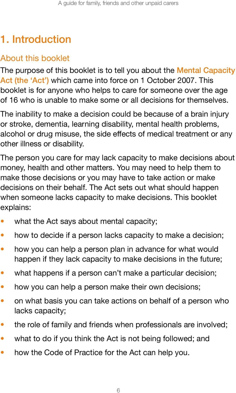 The inability to make a decision could be because of a brain injury or stroke, dementia, learning disability, mental health problems, alcohol or drug misuse, the side effects of medical treatment or