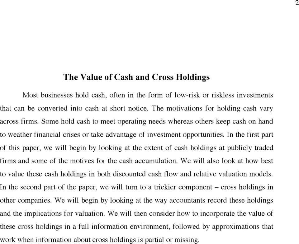 In the first part of this paper, we will begin by looking at the extent of cash holdings at publicly traded firms and some of the motives for the cash accumulation.