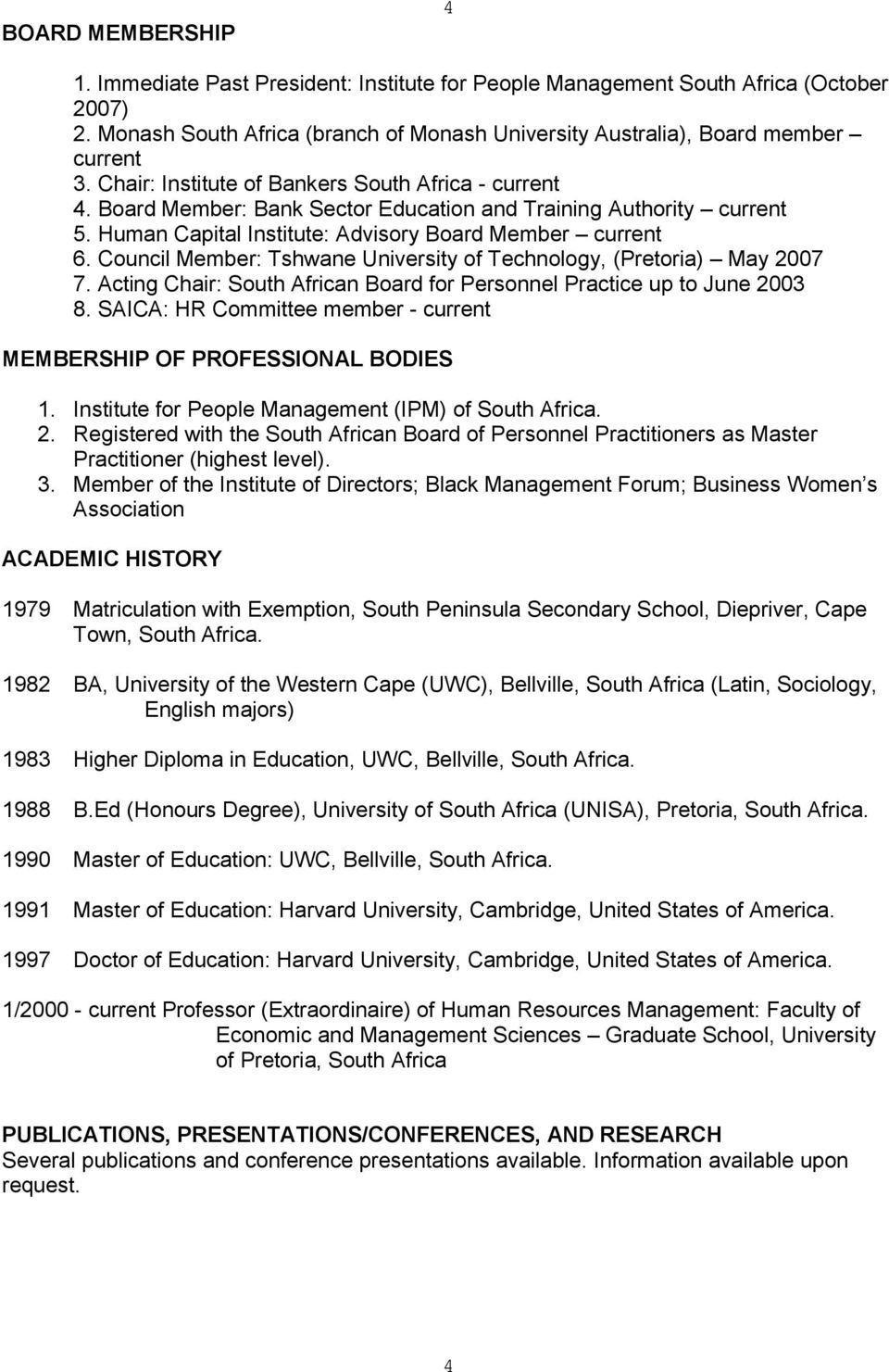 Council Member: Tshwane University of Technology, (Pretoria) May 2007 7. Acting Chair: South African Board for Personnel Practice up to June 2003 8.