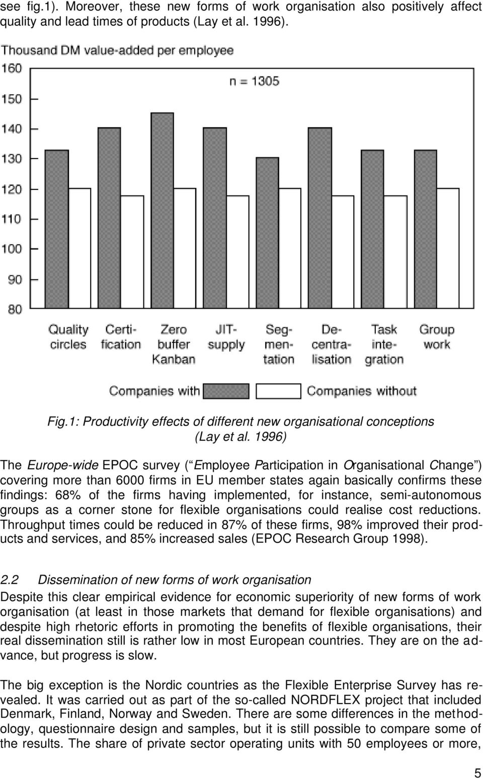1996) The Europe-wide EPOC survey ( Employee Participation in Organisational Change ) covering more than 6000 firms in EU member states again basically confirms these findings: 68% of the firms