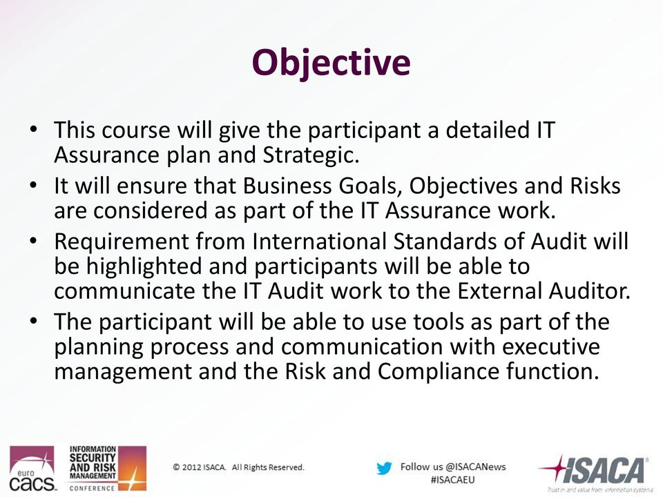 Requirement from International Standards of Audit will be highlighted and participants will be able to communicate the IT Audit