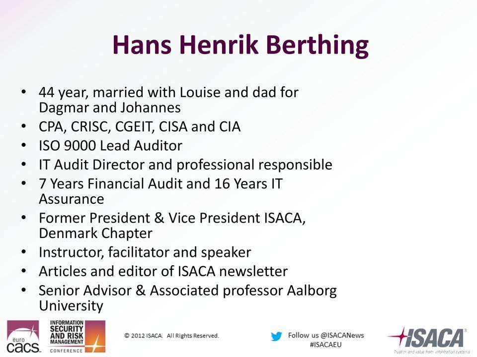16 Years IT Assurance Former President & Vice President ISACA, Denmark Chapter Instructor, facilitator