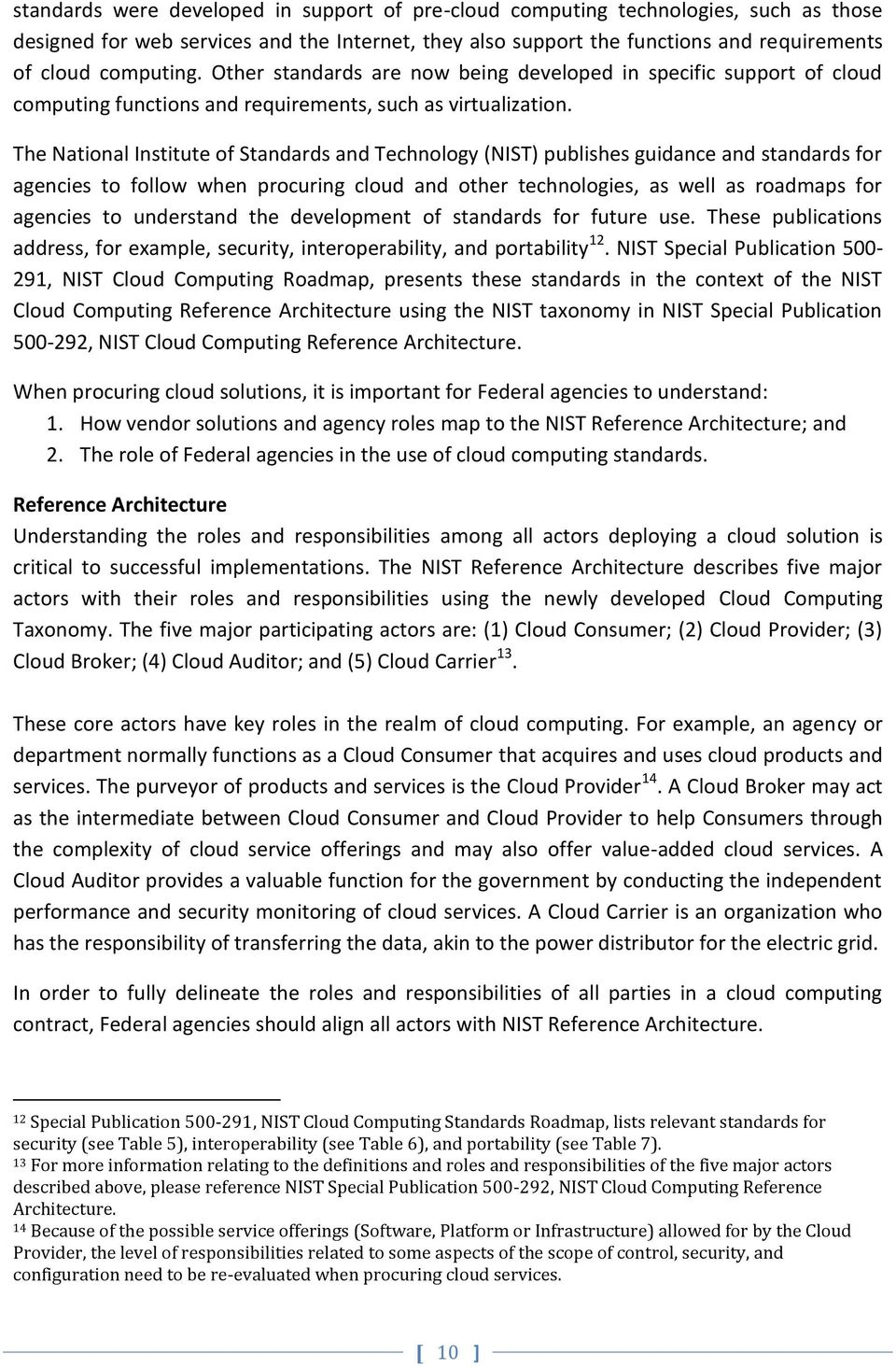 The National Institute of Standards and Technology (NIST) publishes guidance and standards for agencies to follow when procuring cloud and other technologies, as well as roadmaps for agencies to