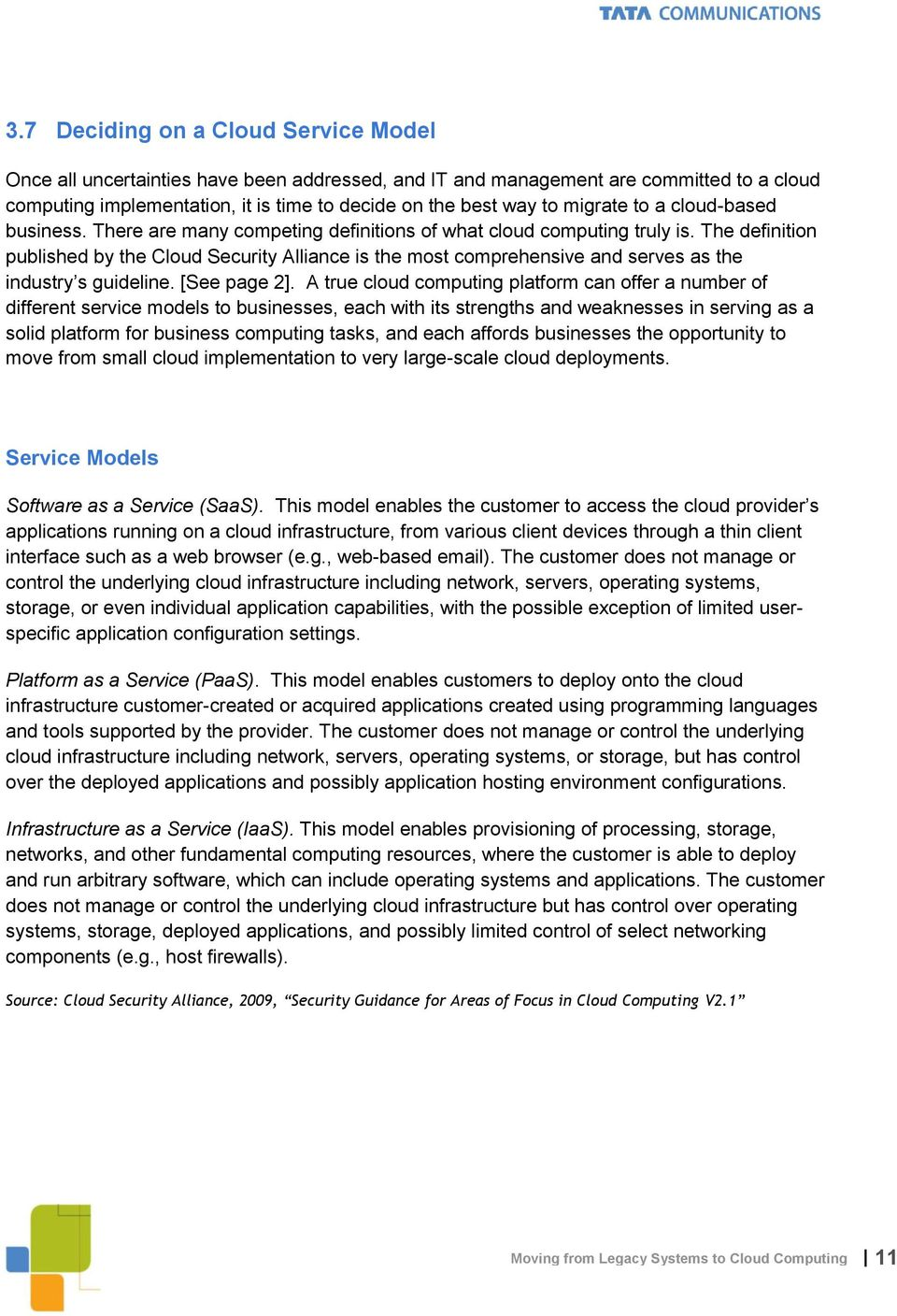 The definition published by the Cloud Security Alliance is the most comprehensive and serves as the industry s guideline. [See page 2].
