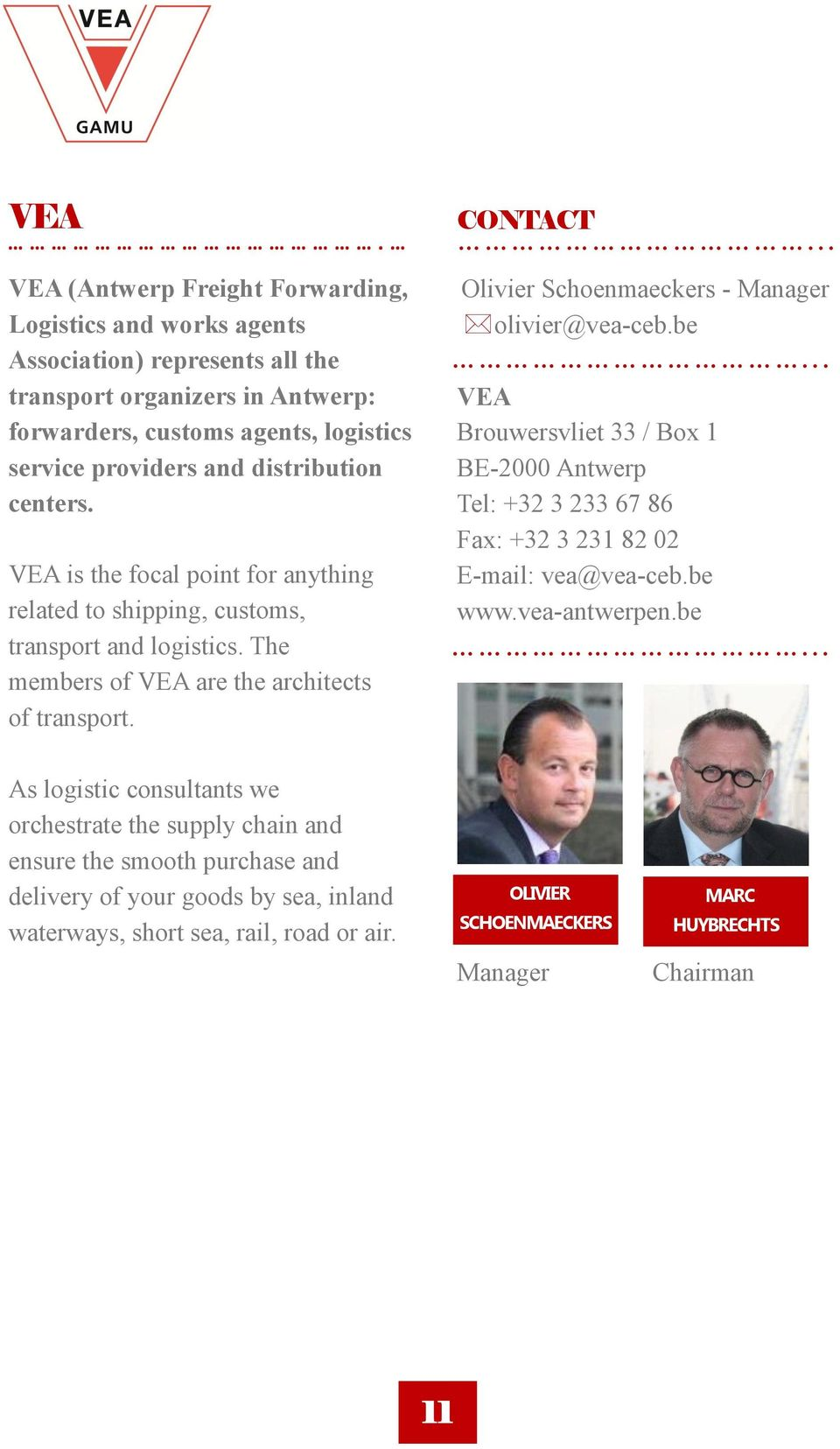 distribution centers. VEA is the focal point for anything related to shipping, customs, transport and logistics. The members of VEA are the architects of transport.