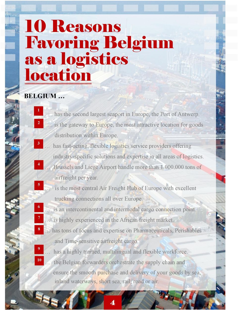 has fast-acting, flexible logistics service providers offering industry-specific solutions and expertise in all areas of logistics. Brussels and Liege Airport handle more than 1.000.