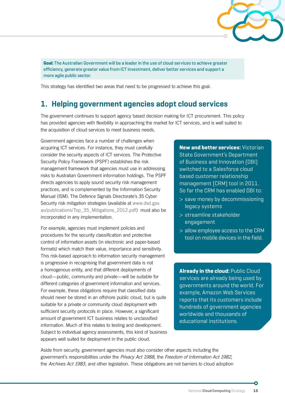 Helping government agencies adopt cloud services The government continues to support agency based decision making for ICT procurement.