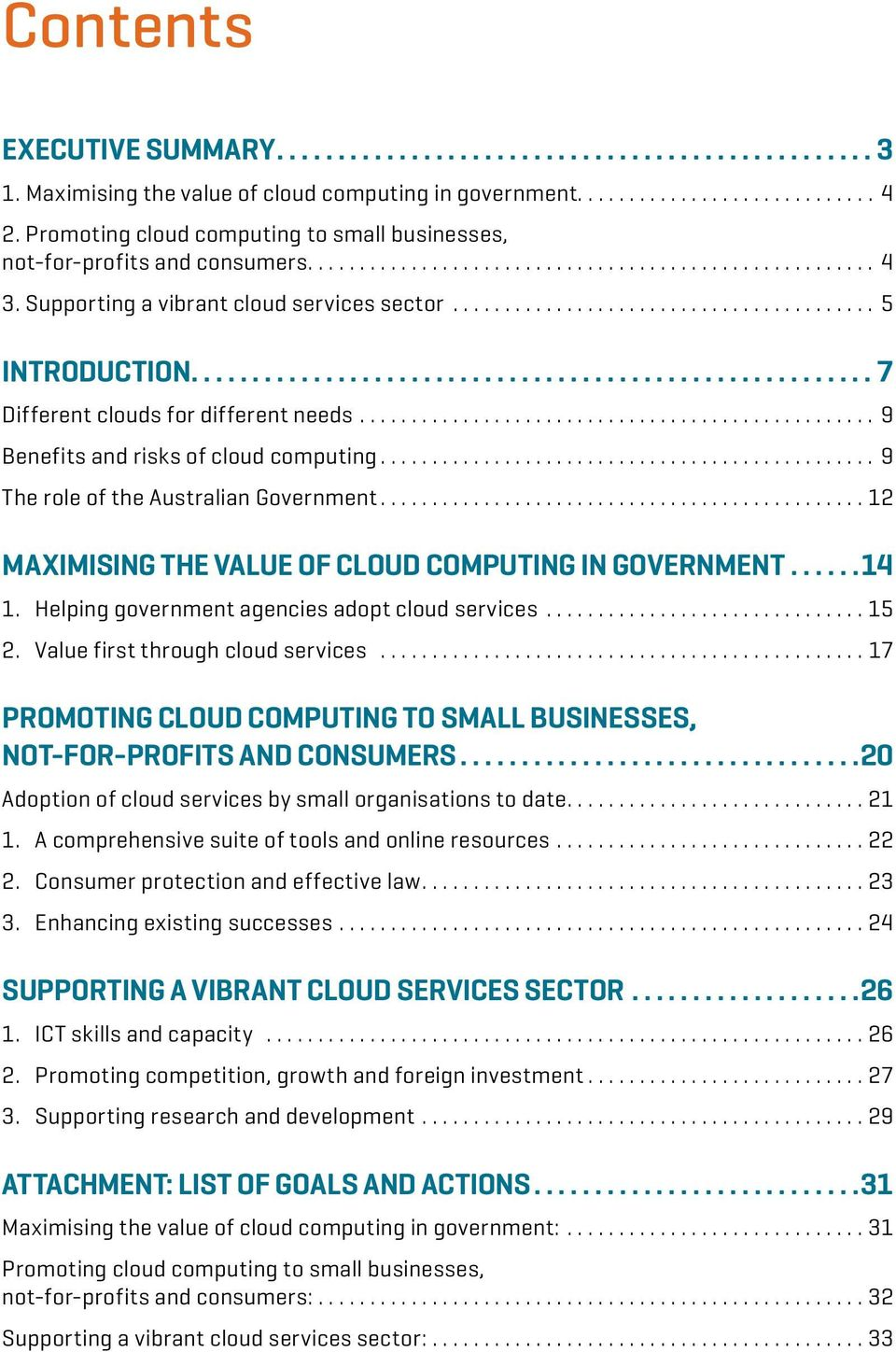..12 MAXIMISING THE VALUE OF CLOUD COMPUTING IN GOVERNMENT... 14 1. Helping government agencies adopt cloud services...15 2. Value first through cloud services.