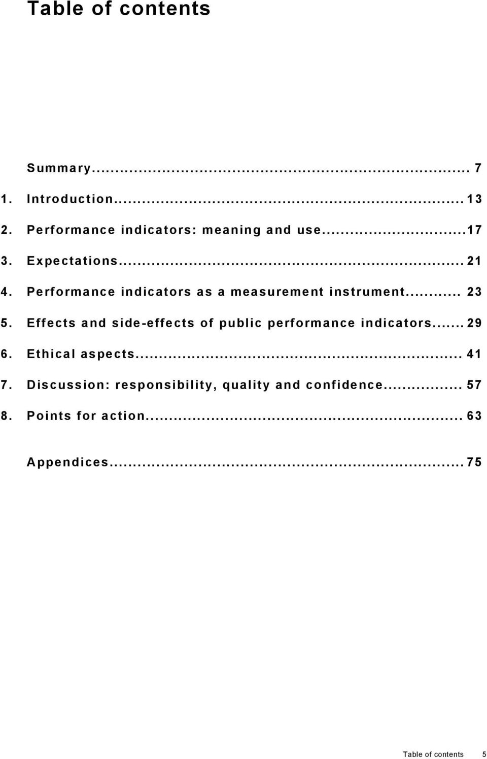Effects and side-effects of public performance indicators... 29 6. Ethical aspects... 41 7.