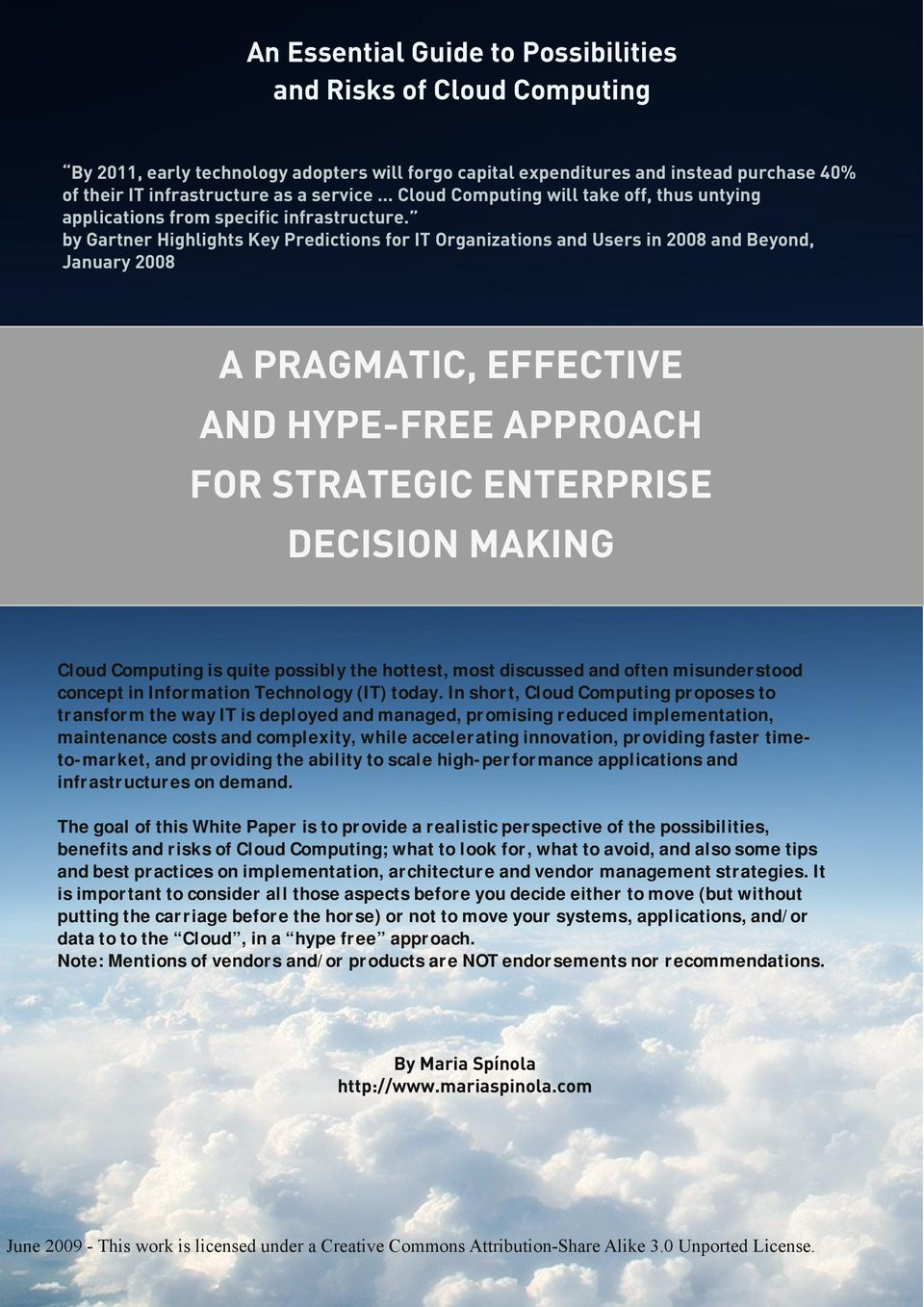 by Gartner Highlights Key Predictions for IT Organizations and Users in 2008 and Beyond, January 2008 A PRAGMATIC, EFFECTIVE AND HYPE-FREE APPROACH FOR STRATEGIC ENTERPRISE DECISION MAKING Cloud