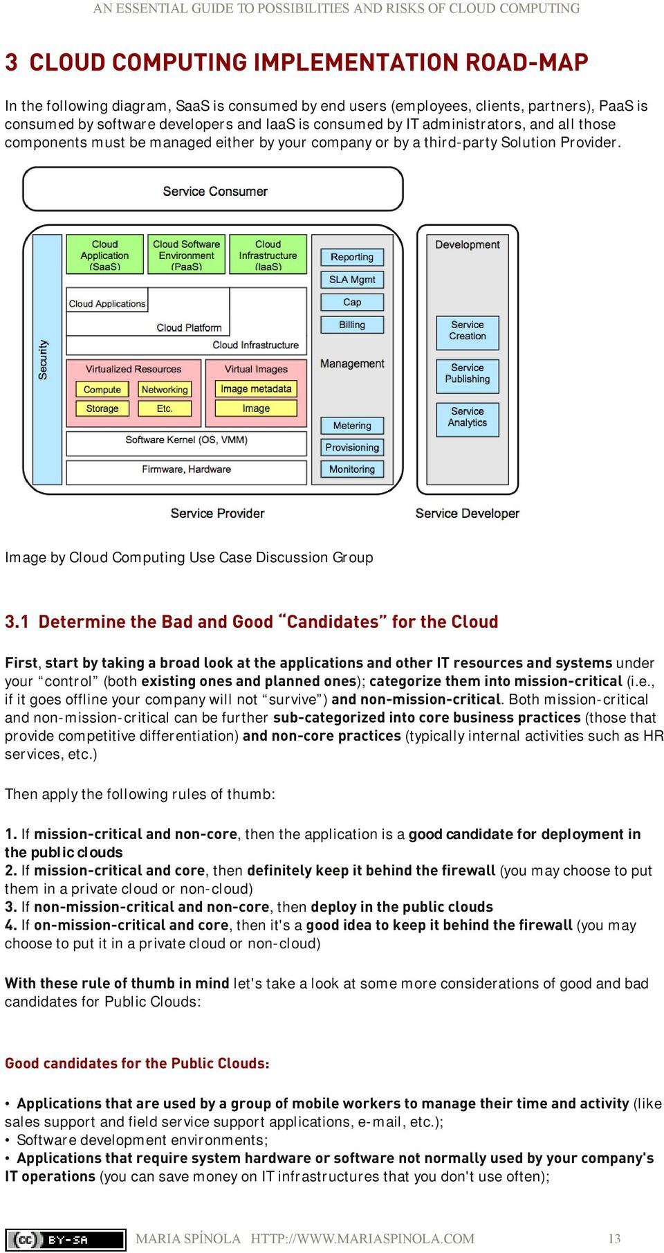 1 Determine the Bad and Good Candidates for the Cloud First, start by taking a broad look at the applications and other IT resources and systems under your control (both existing ones and planned