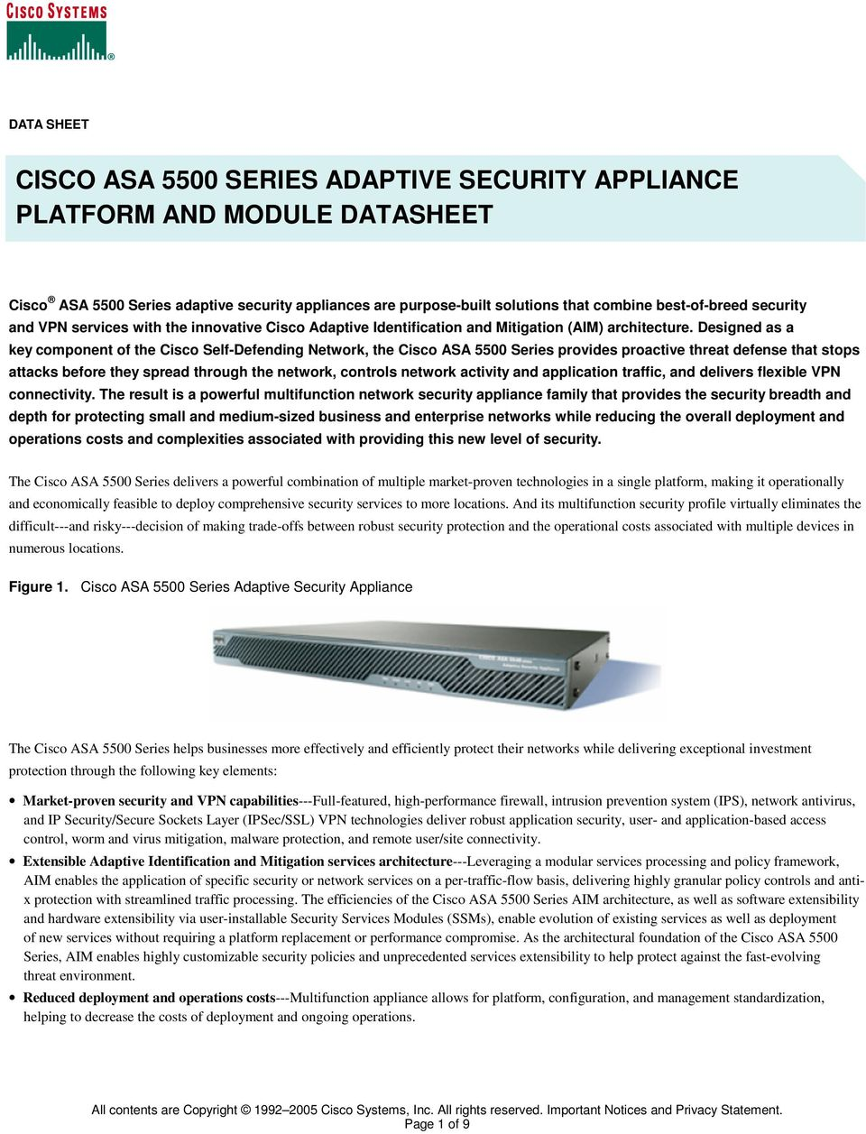 Designed as a key component of the Cisco Self-Defending Network, the Cisco ASA 5500 Series provides proactive threat defense that stops attacks before they spread through the network, controls