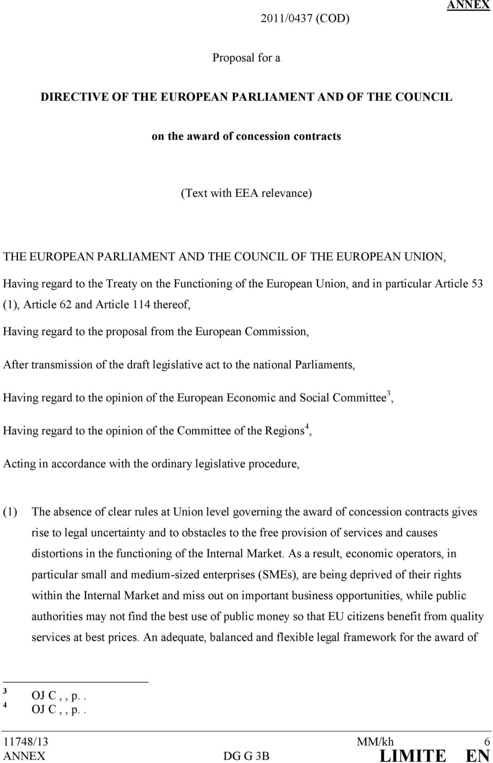 European Commission, After transmission of the draft legislative act to the national Parliaments, Having regard to the opinion of the European Economic and Social Committee 3, Having regard to the