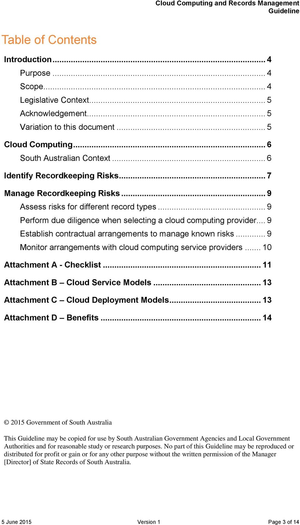 .. 9 Establish contractual arrangements to manage known risks... 9 Monitor arrangements with cloud computing service providers... 10 Attachment A - Checklist... 11 Attachment B Cloud Service Models.