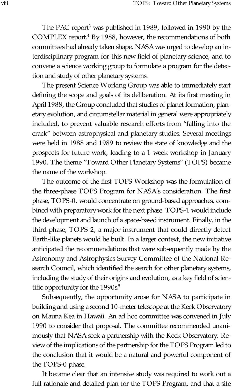 NASA was urged to develop an interdisciplinary program for this new field of planetary science, and to convene a science working group to formulate a program for the detection and study of other