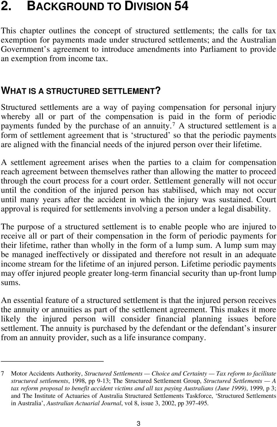 Structured settlements are a way of paying compensation for personal injury whereby all or part of the compensation is paid in the form of periodic payments funded by the purchase of an annuity.