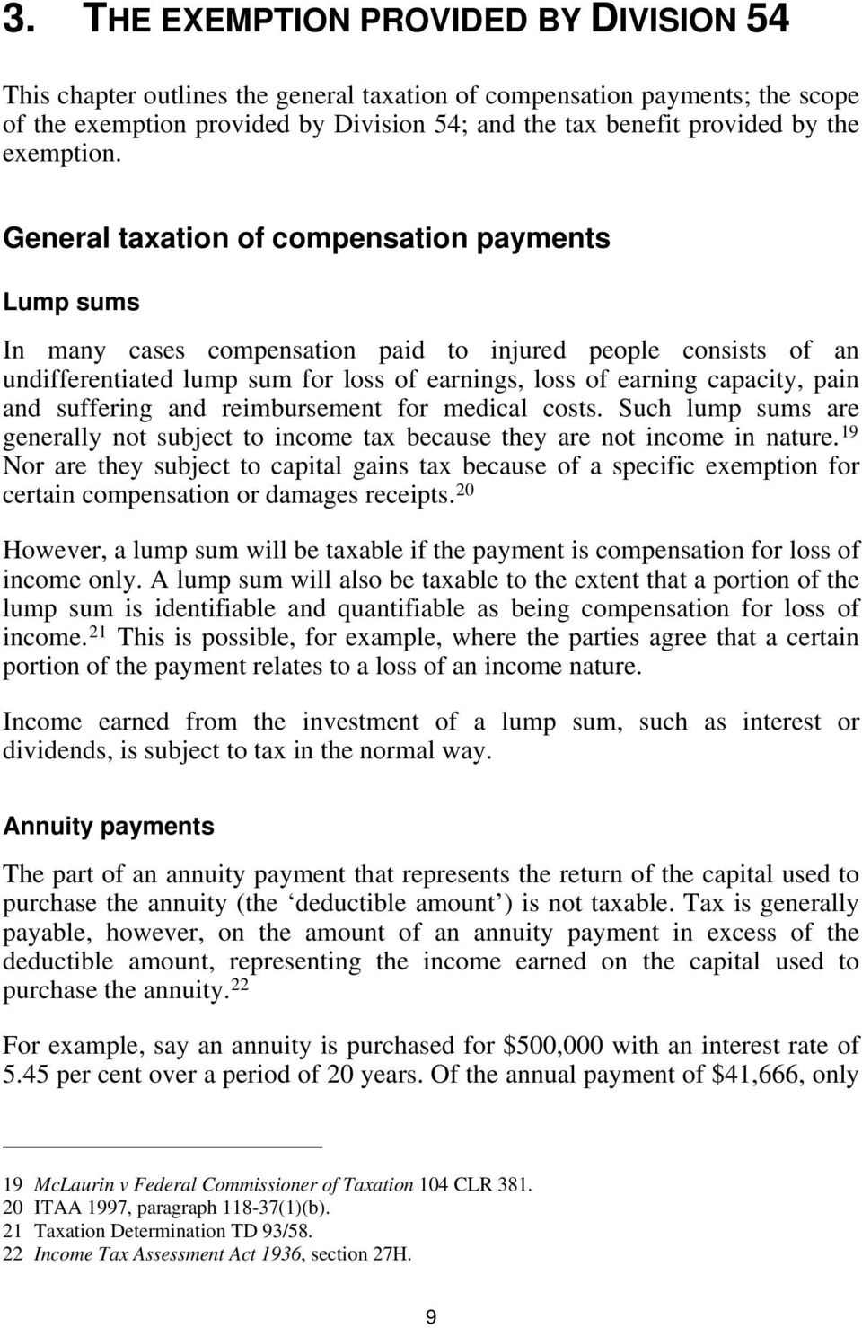 General taxation of compensation payments Lump sums In many cases compensation paid to injured people consists of an undifferentiated lump sum for loss of earnings, loss of earning capacity, pain and