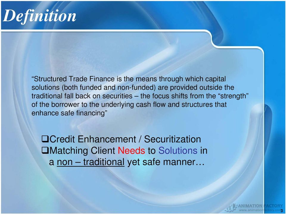 strength of the borrower to the underlying cash flow and structures that enhance safe financing