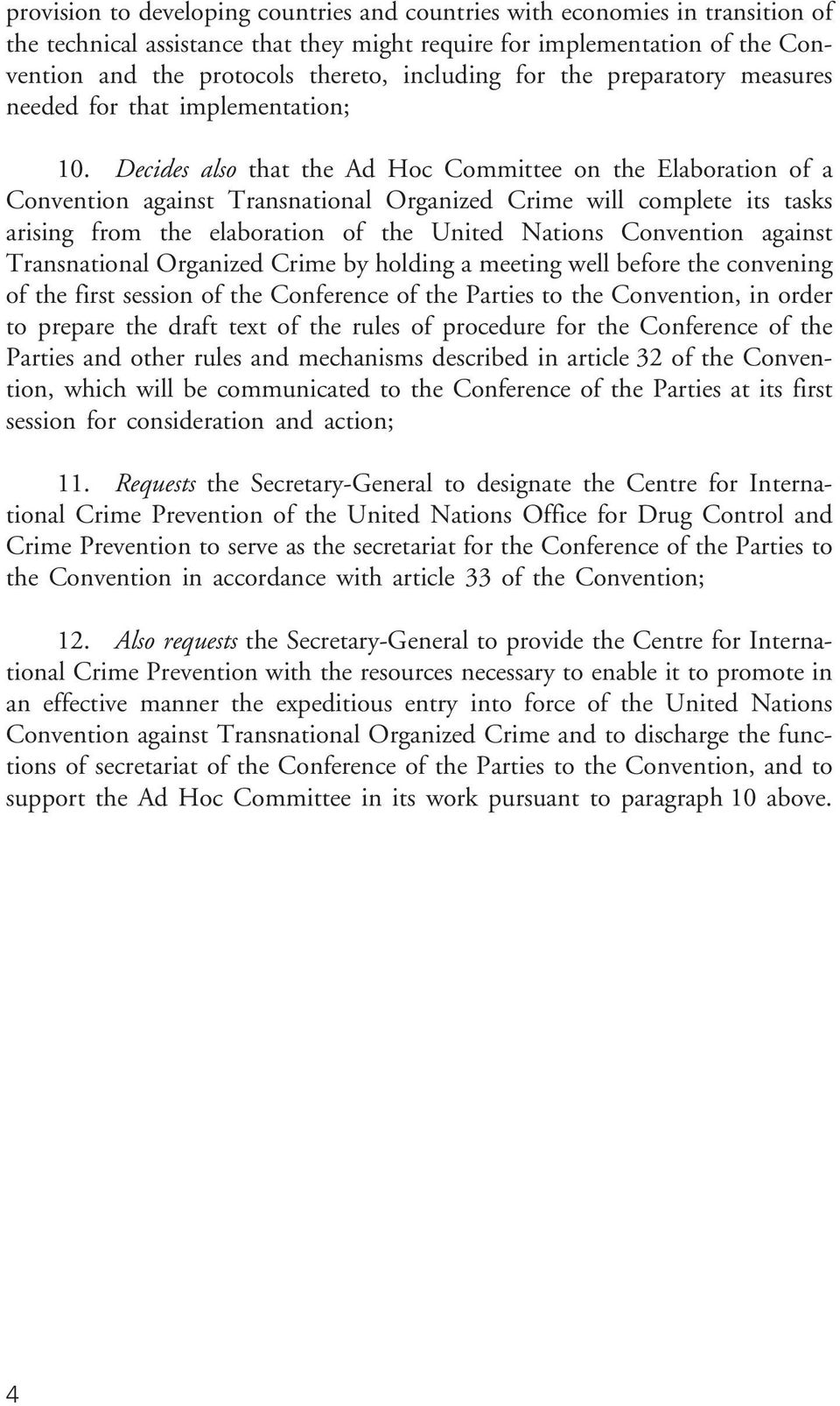 Decides also that the Ad Hoc Committee on the Elaboration of a Convention against Transnational Organized Crime will complete its tasks arising from the elaboration of the United Nations Convention