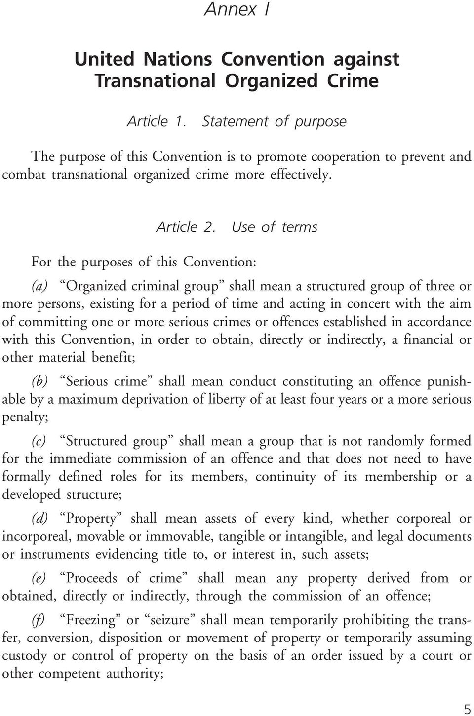 Use of terms For the purposes of this Convention: (a) Organized criminal group shall mean a structured group of three or more persons, existing for a period of time and acting in concert with the aim