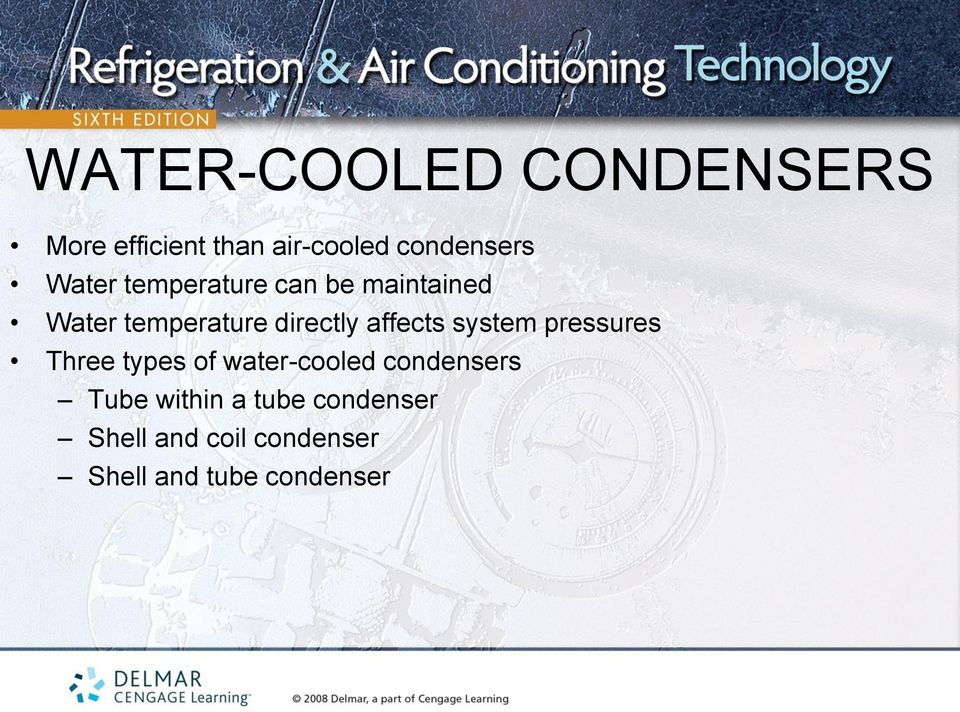 affects system pressures Three types of water-cooled condensers
