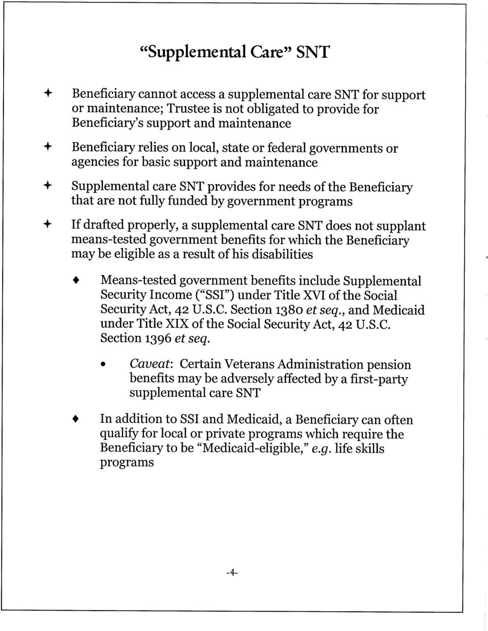 programs + Ifdrafted properly, a supplemental care SNT does not supplant means-tested government benefits for which the Beneficiary may be eligible as a result ofhis disabilities Means-tested