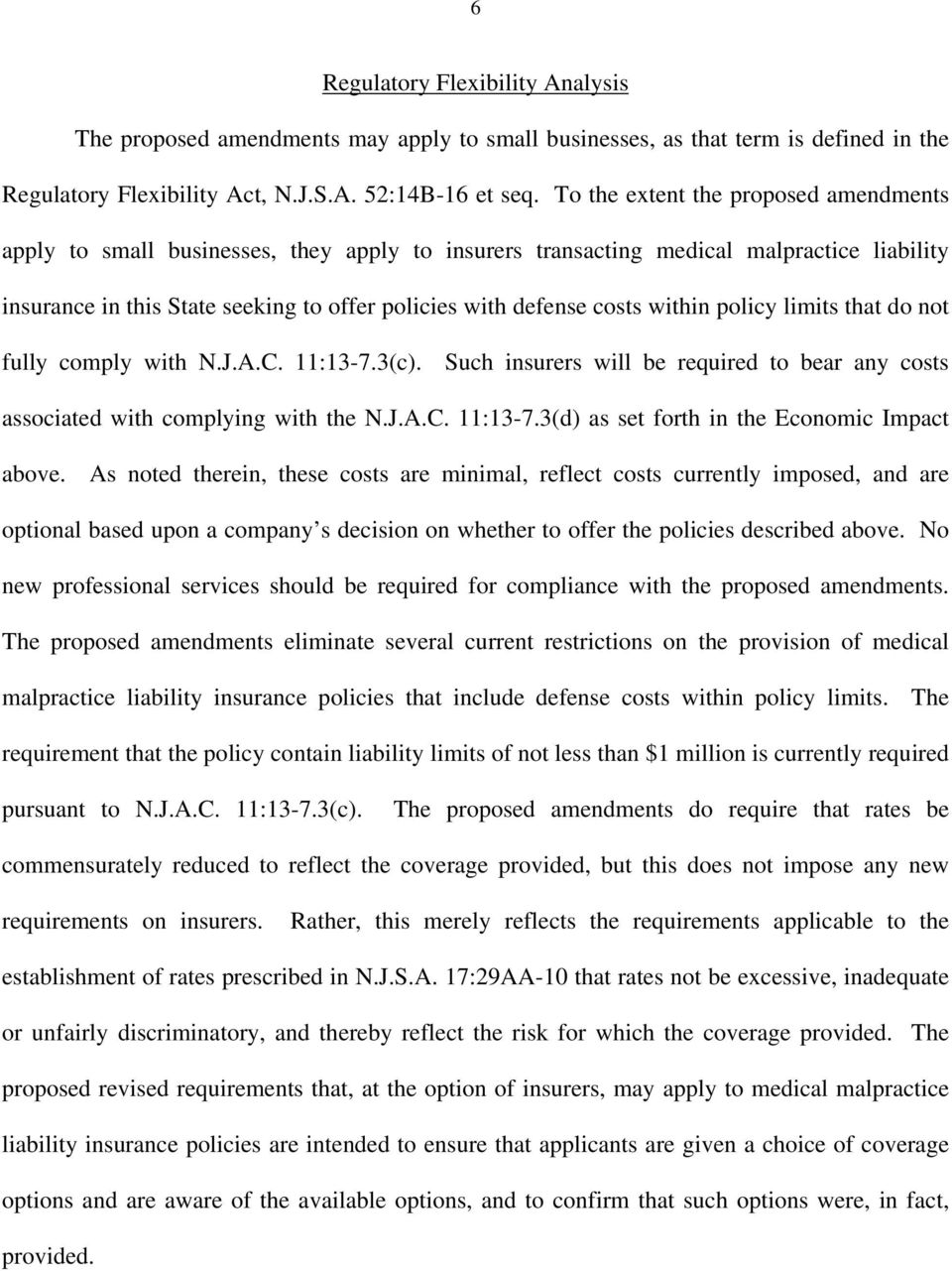 within policy limits that do not fully comply with N.J.A.C. 11:13-7.3(c). Such insurers will be required to bear any costs associated with complying with the N.J.A.C. 11:13-7.3(d) as set forth in the Economic Impact above.