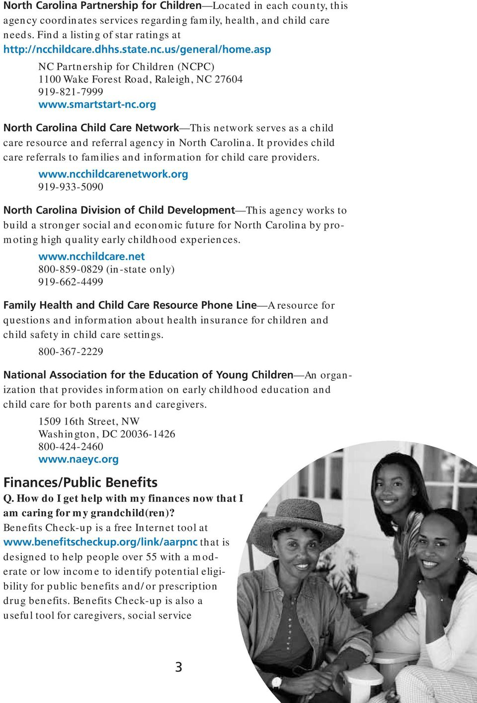 org North Carolina Child Care Network This network serves as a child care resource and referral agency in North Carolina.