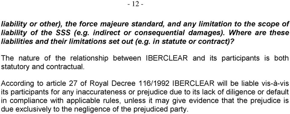 The nature of the relationship between IBERCLEAR and its participants is both statutory and contractual.