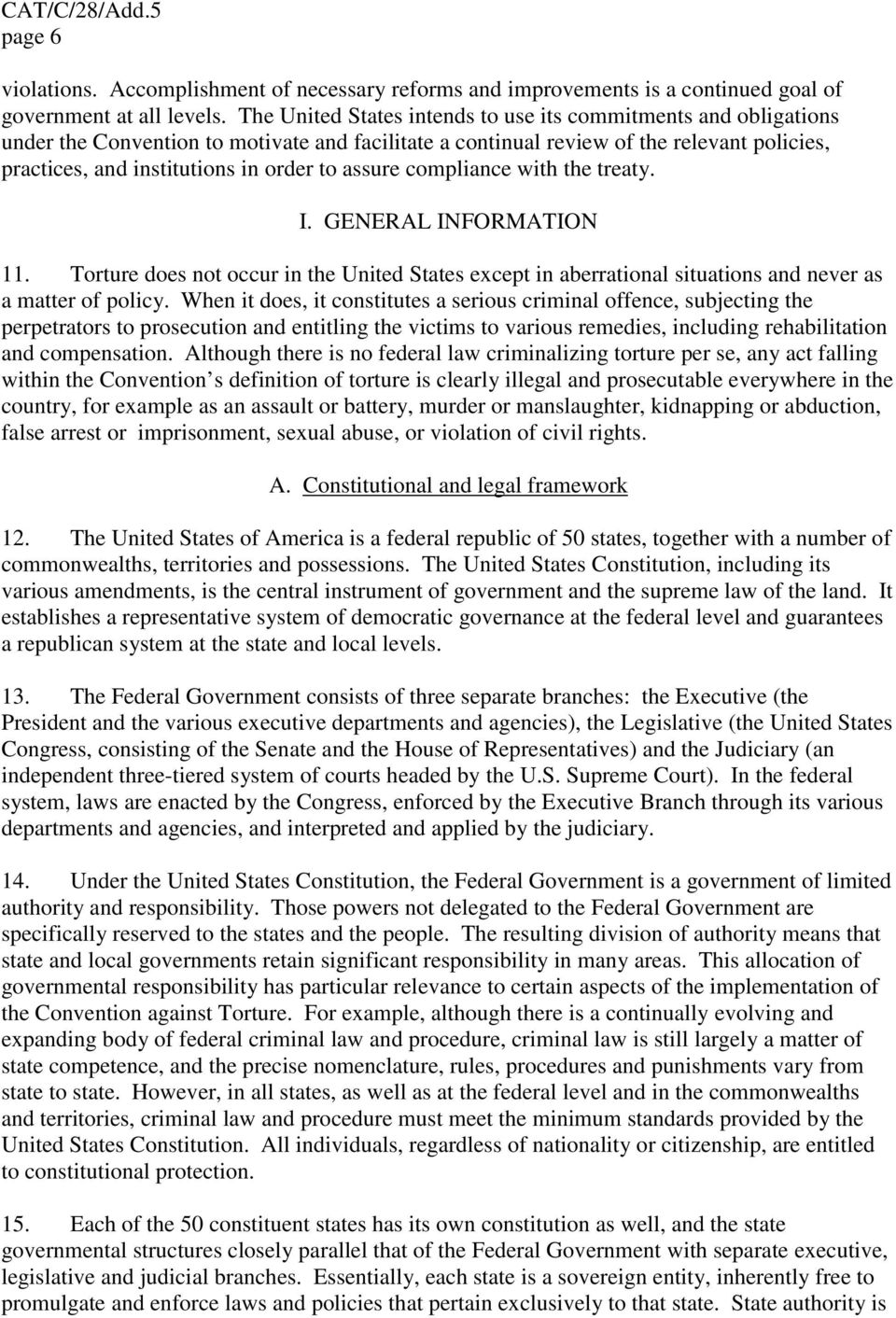 assure compliance with the treaty. I. GENERAL INFORMATION 11. Torture does not occur in the United States except in aberrational situations and never as a matter of policy.