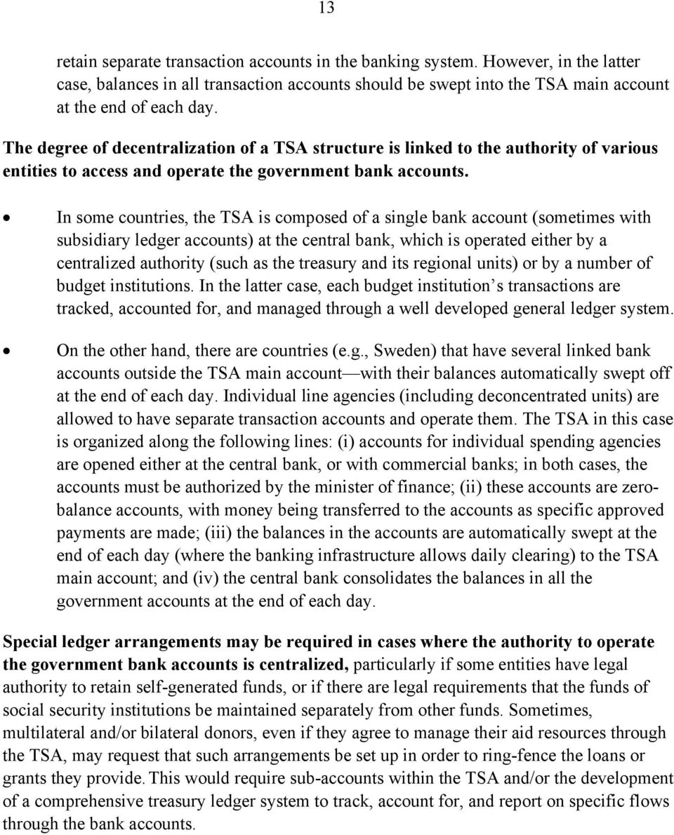 In some countries, the TSA is composed of a single bank account (sometimes with subsidiary ledger accounts) at the central bank, which is operated either by a centralized authority (such as the