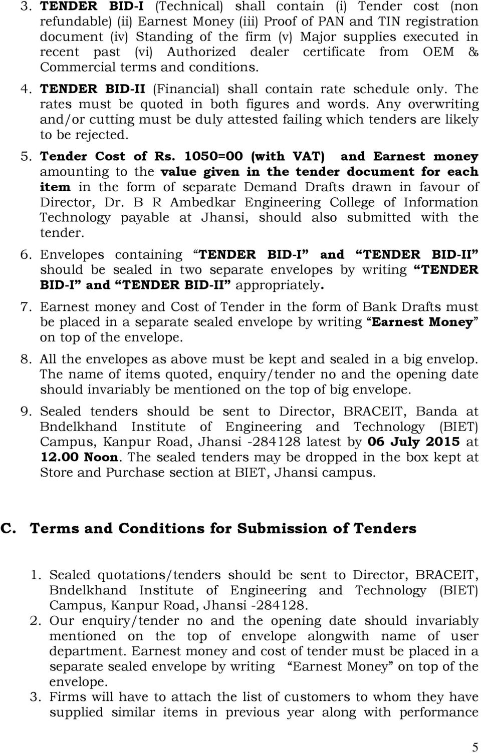 The rates must be quoted in both figures and words. Any overwriting and/or cutting must be duly attested failing which tenders are likely to be rejected. 5. Tender Cost of Rs.