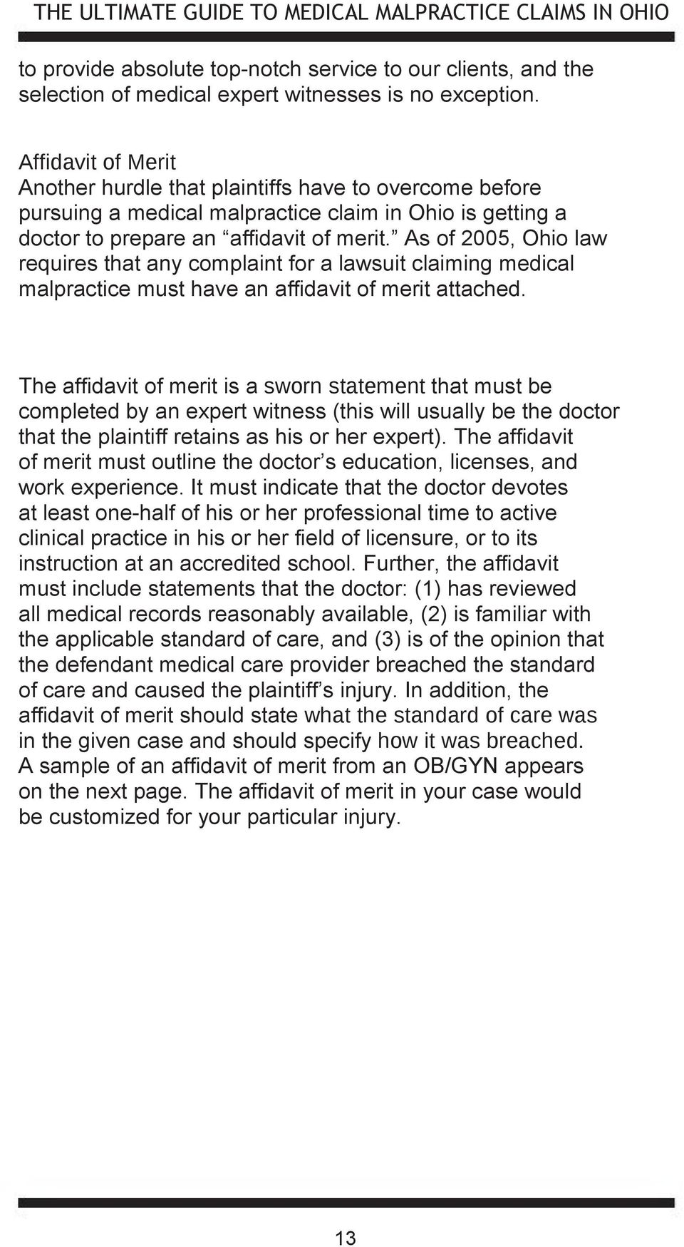 As of 2005, Ohio law requires that any complaint for a lawsuit claiming medical malpractice must have an affidavit of merit attached.