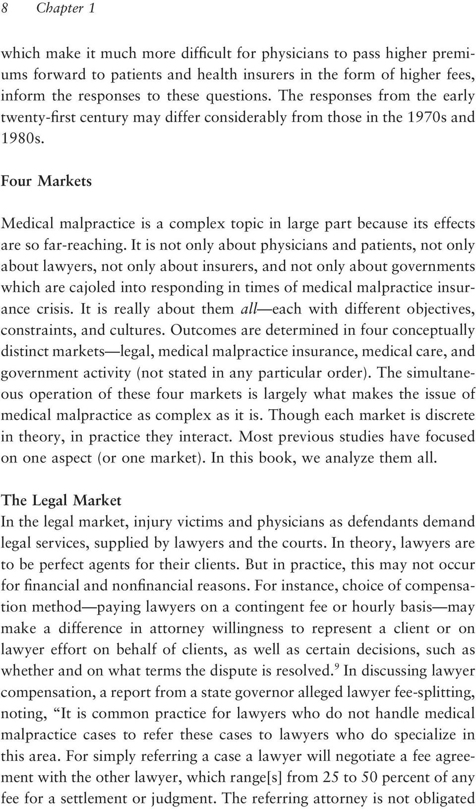Four Markets Medical malpractice is a complex topic in large part because its effects are so far-reaching.