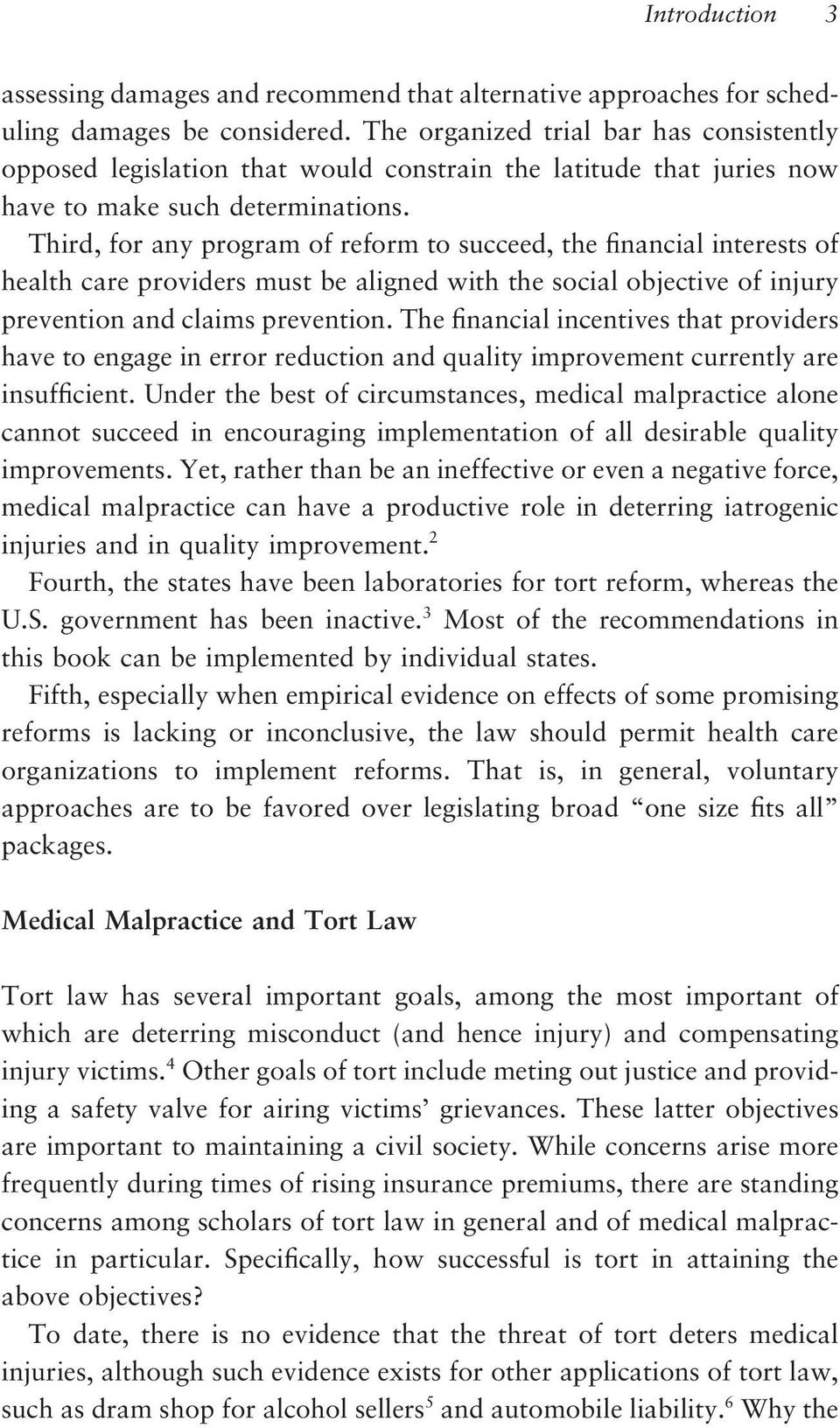 Third, for any program of reform to succeed, the financial interests of health care providers must be aligned with the social objective of injury prevention and claims prevention.
