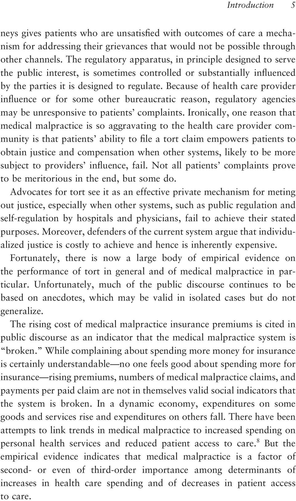 Because of health care provider influence or for some other bureaucratic reason, regulatory agencies may be unresponsive to patients complaints.