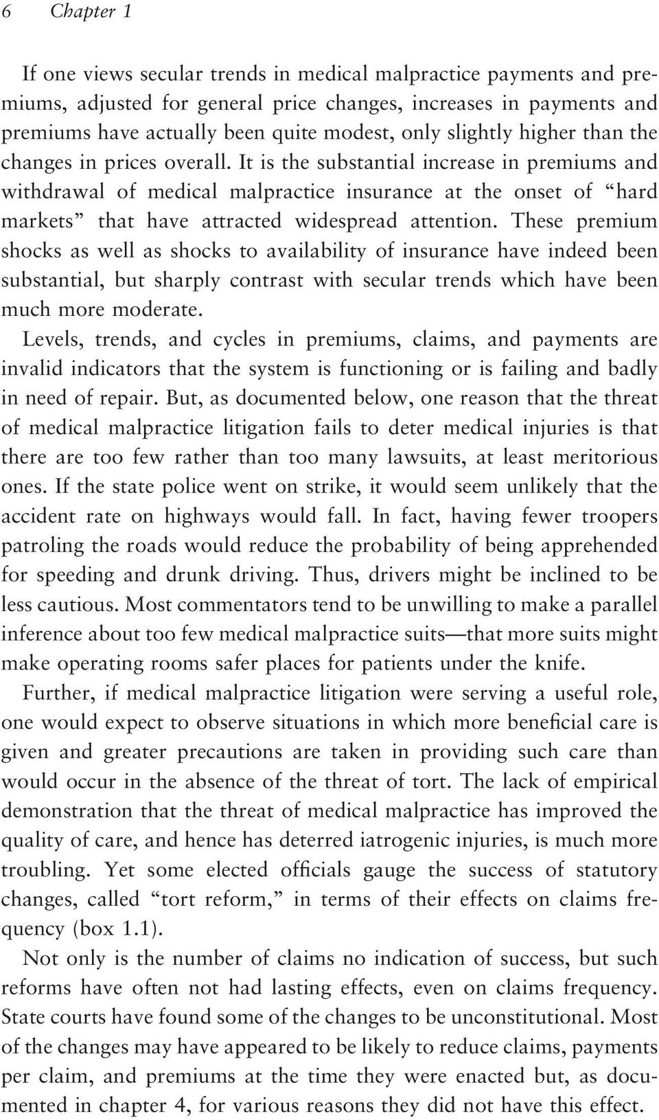 It is the substantial increase in premiums and withdrawal of medical malpractice insurance at the onset of hard markets that have attracted widespread attention.