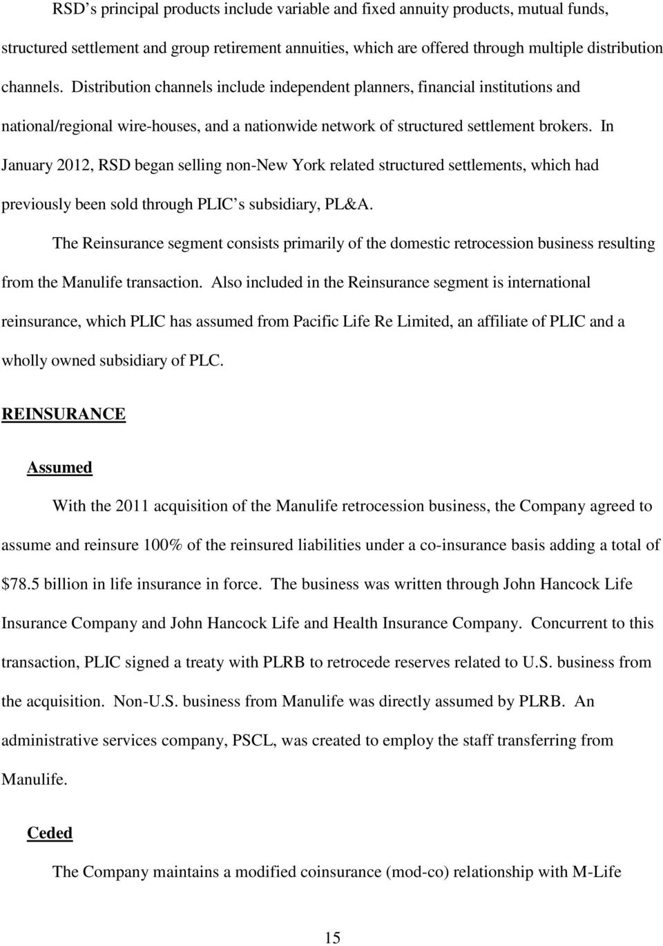 In January 2012, RSD began selling non-new York related structured settlements, which had previously been sold through PLIC s subsidiary, PL&A.