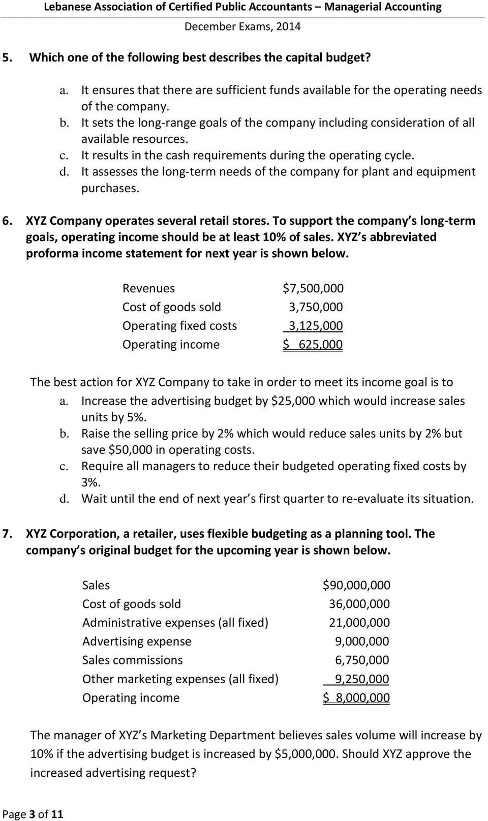 To support the company s long-term goals, operating income should be at least 10% of sales. XYZ s abbreviated proforma income statement for next year is shown below.