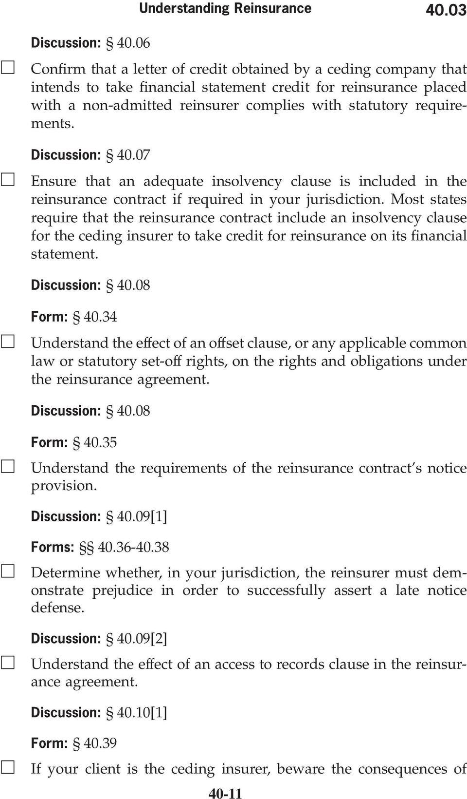requirements. Discussion: 40.07 Ensure that an adequate insolvency clause is included in the reinsurance contract if required in your jurisdiction.