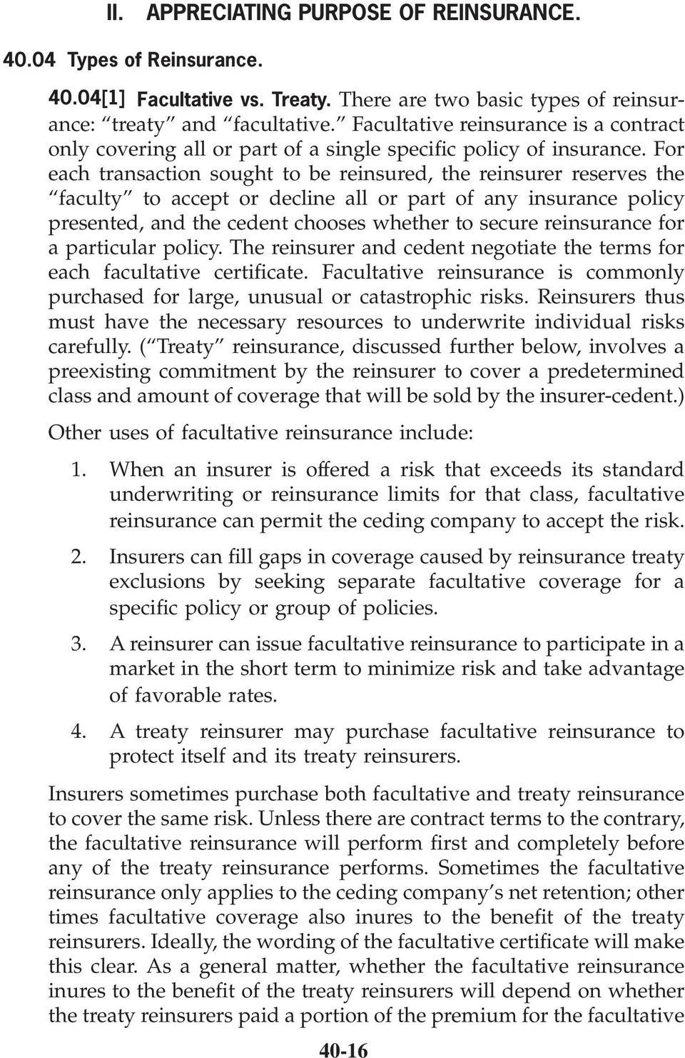 For each transaction sought to be reinsured, the reinsurer reserves the faculty to accept or decline all or part of any insurance policy presented, and the cedent chooses whether to secure