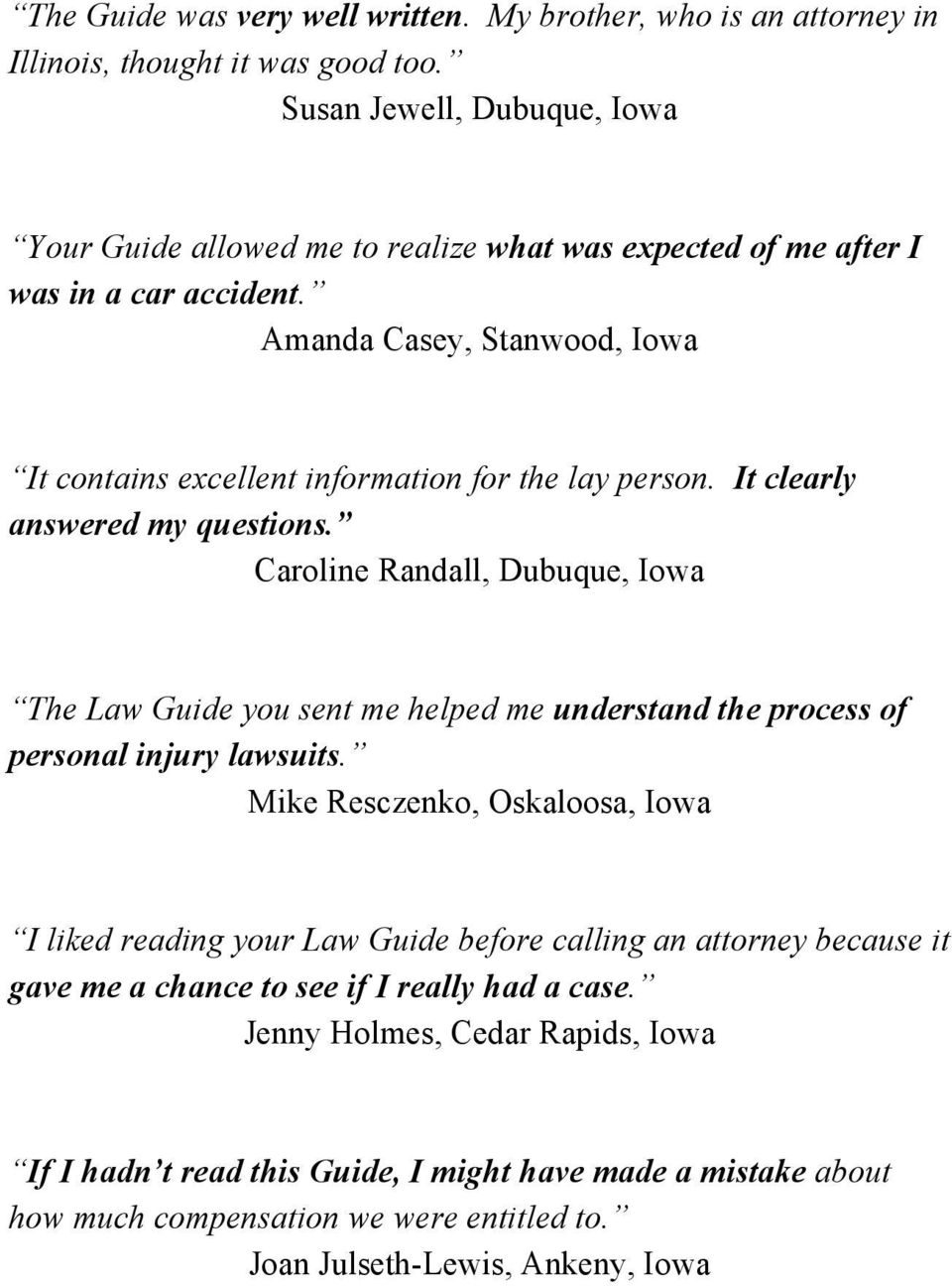 Amanda Casey, Stanwood, Iowa It contains excellent information for the lay person. It clearly answered my questions.
