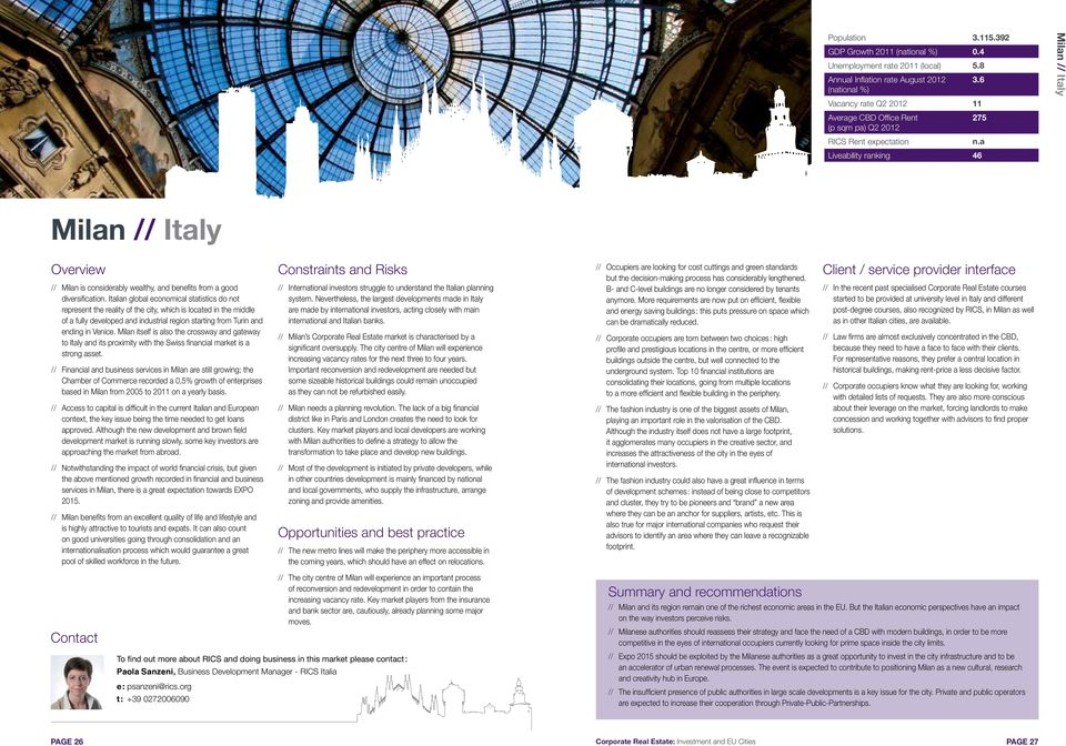 Italian global economical statistics do not represent the reality of the city, which is located in the middle of a fully developed and industrial region starting from Turin and ending in Venice.